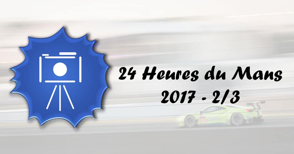 24H Mans 2017 - Présentation - 2/3